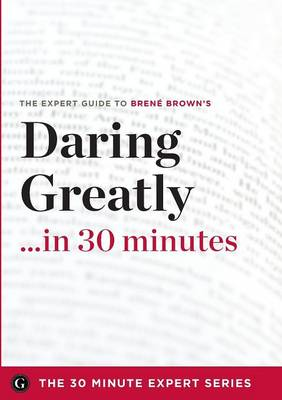 Daring Greatly in 30 Minutes - The Expert Guide to Brene Brown's Critically Acclaimed Book (Paperback)