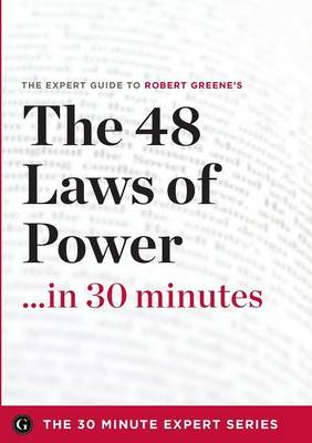 The 48 Laws of Power in 30 Minutes - The Expert Guide to Robert Greene's Critically Acclaimed Book (Paperback)