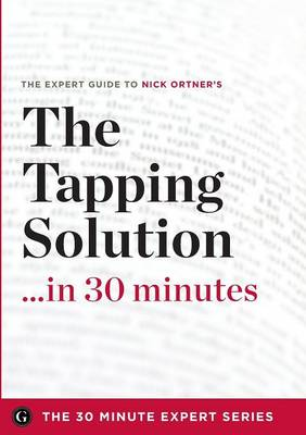 The Tapping Solution in 30 Minutes - The Expert Guide to Nick Ortner's Critically Acclaimed Book (Paperback)
