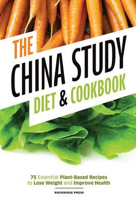 China Study Diet and Cookbook: 75 Essential Plant-Based Recipes to Lose Weight & Improve Health (Paperback)