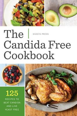 The Candida Free Cookbook: 125 Recipes to Beat Candida and Live Yeast Free (Paperback)