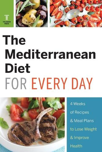 Mediterranean Diet for Every Day: 4 Weeks of Recipes & Meal Plans to Lose Weight (Paperback)
