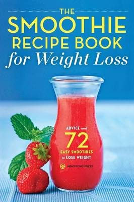The Smoothie Recipe Book for Weight Loss: Advice and 72 Easy Smoothies to Lose Weight (Paperback)