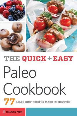 Quick & Easy Paleo Cookbook: 77 Paleo Diet Recipes Made in Minutes (Paperback)