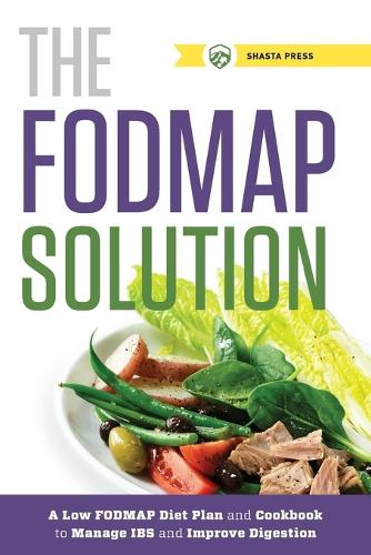 The FODMAP Solution: A Low FODMAP Diet Plan and Cookbook to Manage IBS and Improve Digestion (Paperback)