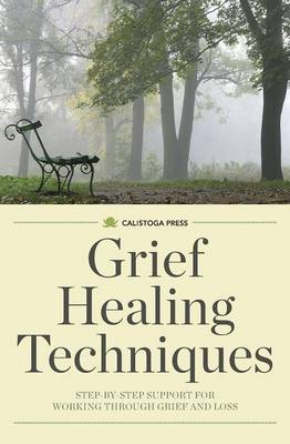 Grief Healing Techniques: Step-By-Step Support for Working Through Grief and Loss (Paperback)