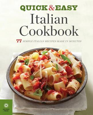 The Quick & Easy Italian Cookbook: 77 Simple Italian Recipes Made in Minutes (Paperback)