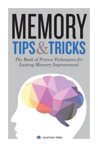 Memory Tips & Tricks: The Book of Proven Techniques for Lasting Memory Improvement (Paperback)