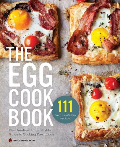 Egg Cookbook: The Creative Farm-To-Table Guide to Cooking Fresh Eggs (Paperback)