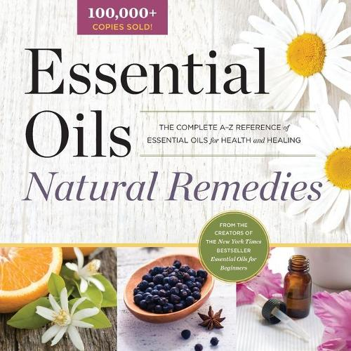 Essential Oils Natural Remedies: The Complete A-Z Reference of Essential Oils for Health and Healing (Paperback)