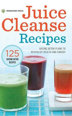 Juice Cleanse Recipes: Juicing Detox Plans to Revitalize Health and Energy (Hardback)
