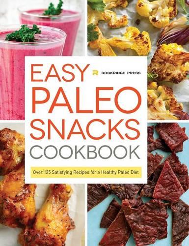 Easy Paleo Snacks Cookbook: Over 125 Satisfying Recipes for a Healthy Paleo Diet (Hardback)