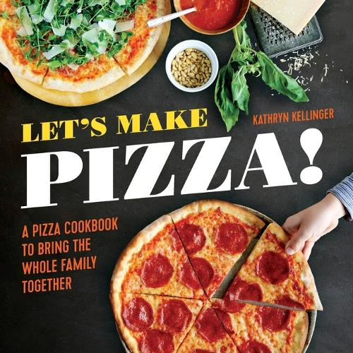 Let's Make Pizza!: A Pizza Cookbook to Bring the Whole Family Together (Hardback)