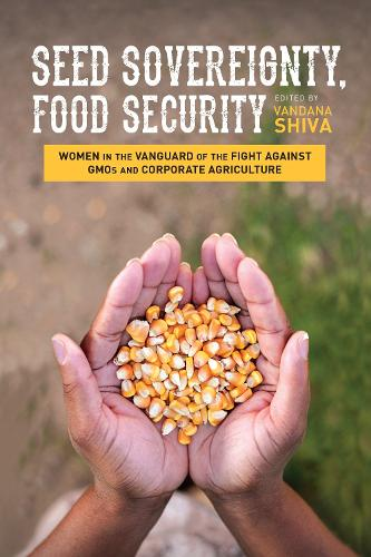 Seed Sovereignty, Food Security: Women in the Vanguard of the Fight Against GMOS and Corporate Agriculture (Paperback)