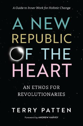 A New Republic of the Heart: Awakening into Evolutionary Activism. A Guide to Inner Work for Holistic Change (Paperback)