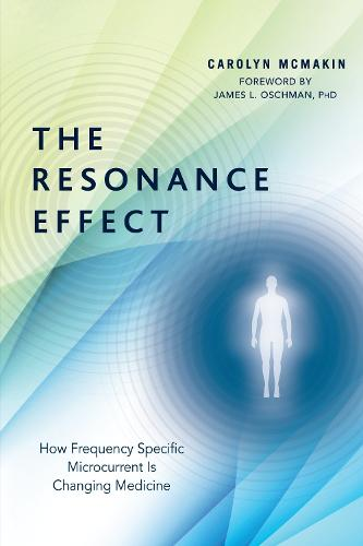 The Resonance Effect: How Frequency Specific Microcurrent Is Changing Medicine (Paperback)