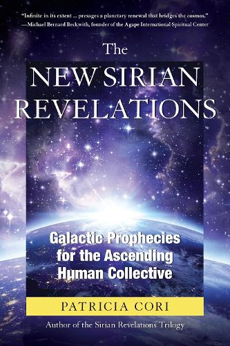 The New Sirian Revelations: Galactic Prophecies for the Ascending HumanCollective (Paperback)