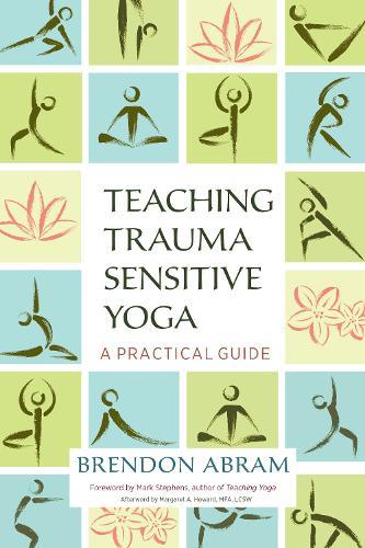 Teaching Trauma-Sensitive Yoga: A Practical Guide (Paperback)