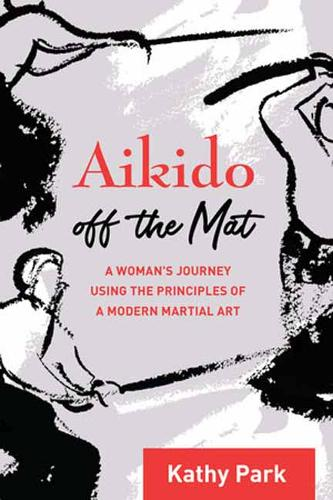 Aikido Off the Mat: A Woman's Journey Using the Principles of a Modern Martial Art (Paperback)