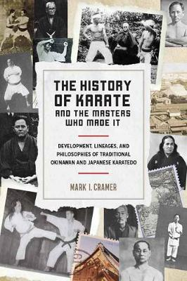 History of Karate and the Masters Who Made It: Development, Lineages, and Philosophies of Traditional Okinawan and Japanese Karatedo (Paperback)