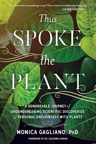Thus Spoke the Plant: A Remarkable Journey of Groundbreaking Scientific Discoveries and Personal Encounters with Plants (Paperback)