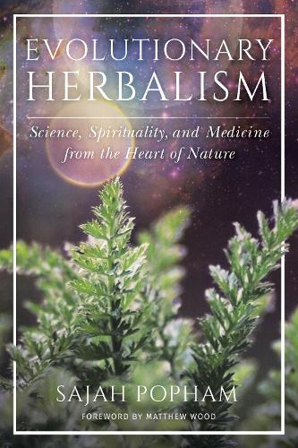 Evolutionary Herbalism: Science, Spirituality, and Medicine from the Heart of Nature (Paperback)