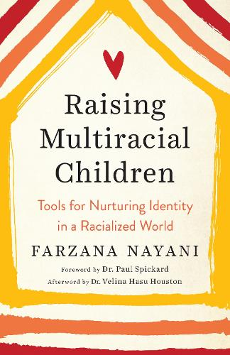 Raising Multiracial Children: Tools for Nurturing Identity in a Racialized World (Paperback)