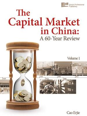 The Capital Market in China: A 60-Year Review - The Capital Market in China: A 60-Year Review Vol. 1 (Hardback)