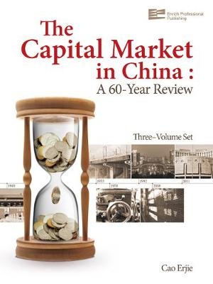 The Capital Market in China: A 60-Year Review - The Capital Market in China: A 60-Year Review 3-Volume Set (Hardback)