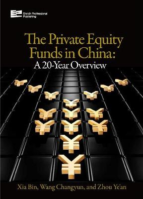 Private Equity Funds in China: A 20-Year Overview - The Private Equity Funds in China: A 20-Year Overview 2-Volume Set (Hardback)