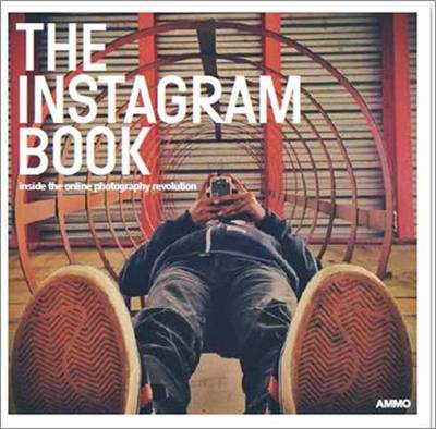 Instagram Book: Inside the Online Photography Revolution (Paperback)