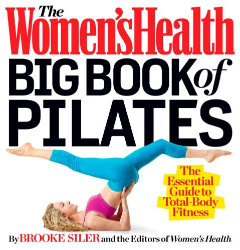 The Women's Health Big Book of Pilates: The Essential Guide to Total Body Fitness - Women's Health (Paperback)