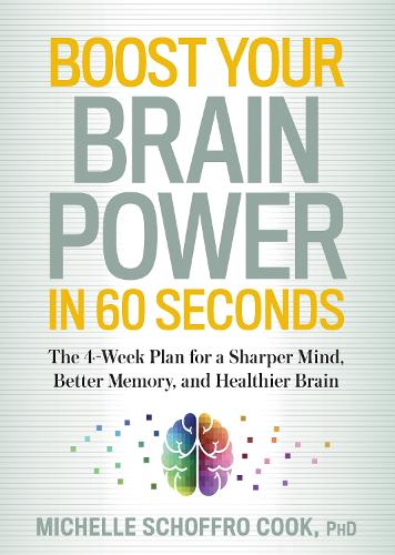 Boost Your Brain Power in 60 Seconds: The 4-Week Plan for a Sharper Mind, Better Memory, and Healthier Brain (Paperback)