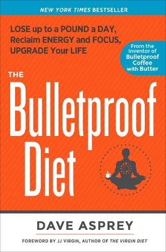 The Bulletproof Diet: Lose up to a Pound a Day, Reclaim Energy and Focus, Upgrade Your Life (Hardback)