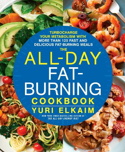The All-Day Fat-Burning Cookbook: Turbocharge Your Metabolism with 125 Fast and Delicious Fat-Burning Meals (Hardback)