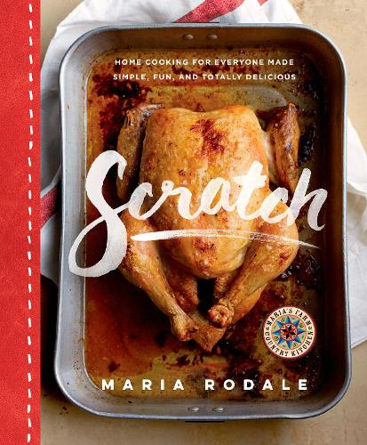 Scratch: Home Cooking for Everyone Made Simple, Fun, and Totally Delicious (Hardback)