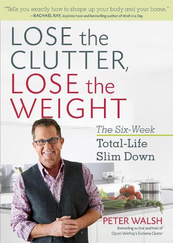 Lose the Clutter, Lose the Weight (Paperback)