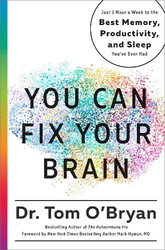 You Can Fix Your Brain: Just 1 Hour a Week to the Best Memory, Productivity, and Sleep You've Ever Had (Hardback)