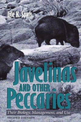 Javelinas and Other Peccaries: Their Biology, Management and Use - W.L. Moody Jr. Natural History Series (Paperback)