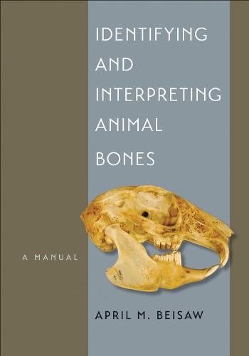 Identifying and Interpreting Animal Bones: A Manual - Texas A&M University Anthropology Series (Paperback)