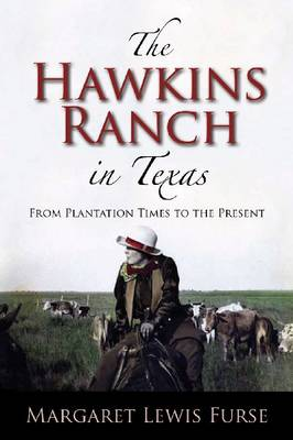 The Hawkins Ranch in Texas: From Plantation Times to the Present (Hardback)