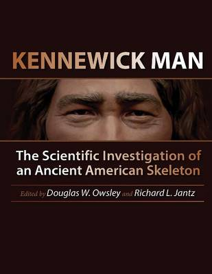 Kennewick Man: The Scientific Investigation of an Ancient American Skeleton - Peopling of the Americas Publications (Hardback)