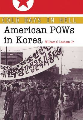 Cold Days in Hell: American POWs in Korea - Williams-Ford Texas A&M University Military History Series (Paperback)