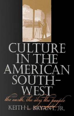 Culture in the American Southwest: The Earth, the Sky, the People - Tarleton State University Southwestern Studies in the Humanities (Paperback)