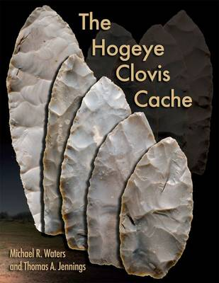 The Hogeye Clovis Cache - Peopling of the Americas Publications (Hardback)