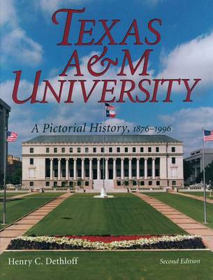 Texas A&M University: A Pictorial History, 1876-1996 - Centennial Series of the Association of Former Students, Texas A&M University (Paperback)