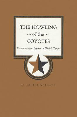 The Howling of the Coyotes: Reconstruction Efforts to Divide Texas (Paperback)