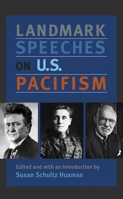 Landmark Speeches on US Pacifism - Landmark Speeches:  A Book Series (Hardback)