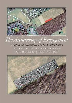 The Archaeology of Engagement: Conflict and Revolution in the United States (Hardback)