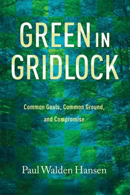 Green in Gridlock: Common Goals, Common Ground, and Compromise - Kathie and Ed Cox Jr. Books on Conservation Leadership (Paperback)